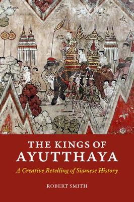 The Kings of Ayutthaya: A Creative Retelling of Siamese History (Paperback)
