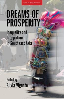 Dreams of Prosperity: Inequality and Integration in Southeast Asia (Paperback)