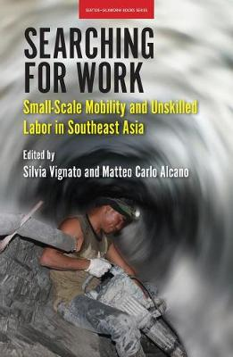 Searching for Work: Small-Scale Mobility and Unskilled Labor in Southeast Asia (Paperback)