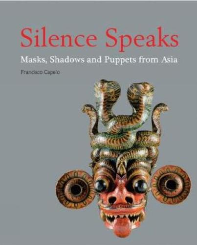 Silence Speaks: Masks, Shadows and Puppets from Asia (Paperback)