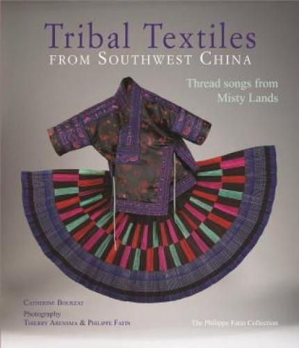 Tribal Textiles from Southwest China: Threads from Misty Lands: The Philippe Fatin Collection (Hardback)