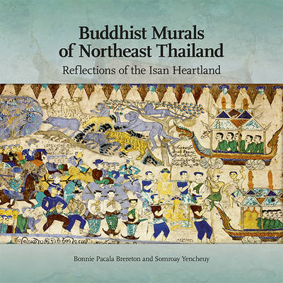 Buddhist Murals of Northeast Thailand: Reflections of the Isan Heartland (Paperback)