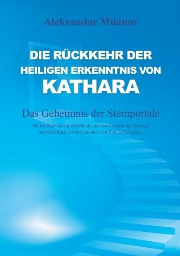 Die Ruckkehr der heiligen Erkenntnis von Kathara: Das Geheimnis der Sternportale (Paperback)