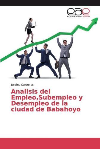Analisis del Empleo, Subempleo y Desempleo de la ciudad de Babahoyo (Paperback)