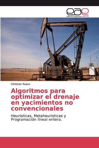 Algoritmos para optimizar el drenaje en yacimientos no convencionales (Paperback)