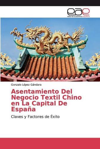 Asentamiento Del Negocio Textil Chino en La Capital De Espana (Paperback)