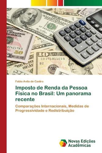 Imposto de Renda da Pessoa Fisica no Brasil: Um panorama recente (Paperback)
