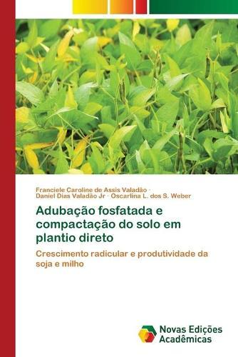 Adubacao fosfatada e compactacao do solo em plantio direto (Paperback)