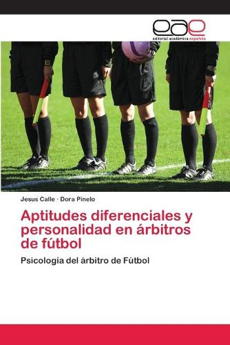 Aptitudes diferenciales y personalidad en arbitros de futbol (Paperback)