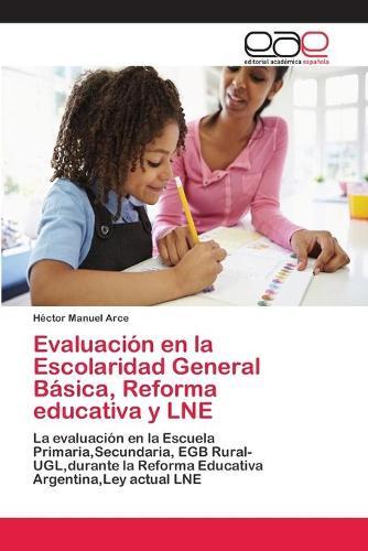 Evaluacion en la Escolaridad General Basica, Reforma educativa y LNE (Paperback)