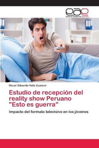 """Estudio de recepcion del reality show Peruano """"Esto es guerra"""" (Paperback)"""