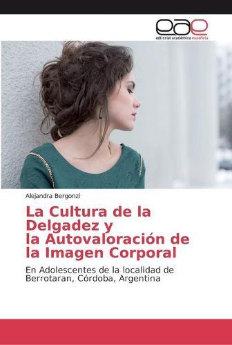 La Cultura de la Delgadez y la Autovaloracion de la Imagen Corporal (Paperback)