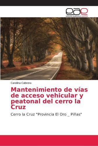 Mantenimiento de vias de acceso vehicular y peatonal del cerro la Cruz (Paperback)