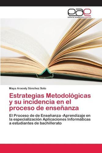 Estrategias Metodologicas y su incidencia en el proceso de ensenanza (Paperback)