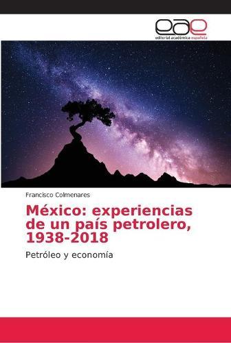 Mexico: experiencias de un pais petrolero, 1938-2018 (Paperback)