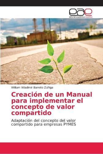 Creacion de un Manual para implementar el concepto de valor compartido (Paperback)