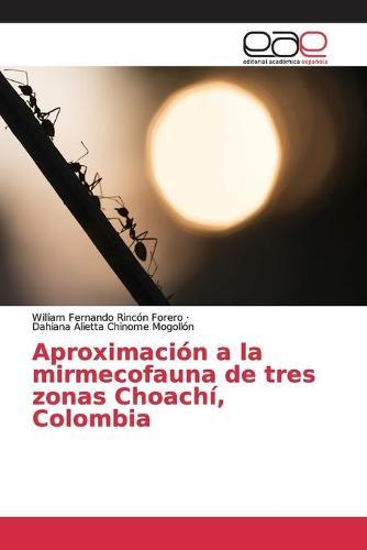 Aproximacion a la mirmecofauna de tres zonas Choachi, Colombia (Paperback)