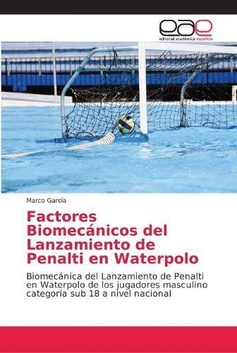 Factores Biomecanicos del Lanzamiento de Penalti en Waterpolo (Paperback)