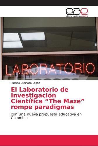 """El Laboratorio de Investigacion Cientifica """"The Maze"""" rompe paradigmas (Paperback)"""