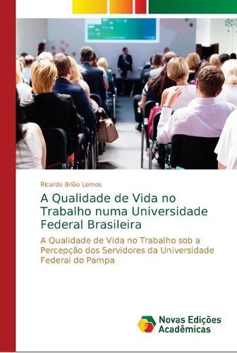 A Qualidade de Vida no Trabalho numa Universidade Federal Brasileira (Paperback)