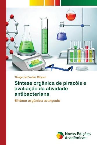 Sintese organica de pirazois e avaliacao da atividade antibacteriana (Paperback)