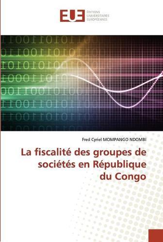 La fiscalite des groupes de societes en Republiquedu Congo (Paperback)