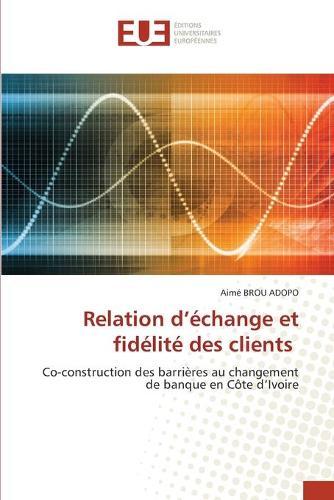 Relation d'echange et fidelite des clients (Paperback)