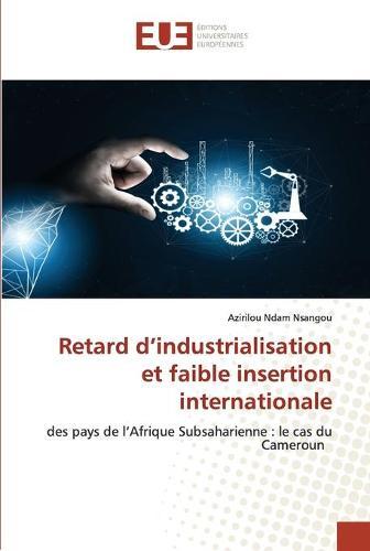 Retard d'industrialisation et faible insertion internationale (Paperback)
