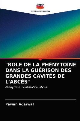 """""""role de la Phenytoine Dans La Guerison Des Grandes Cavites de l'Abces"""" (Paperback)"""