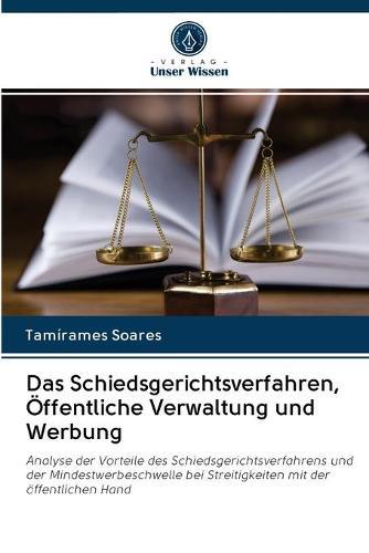 Das Schiedsgerichtsverfahren, OEffentliche Verwaltung und Werbung (Paperback)