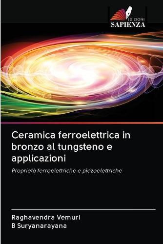 Ceramica ferroelettrica in bronzo al tungsteno e applicazioni (Paperback)