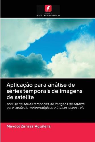 Aplicacao para analise de series temporais de imagens de satelite (Paperback)