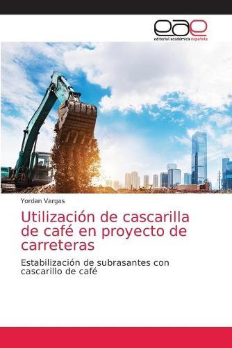 Utilizacion de cascarilla de cafe en proyecto de carreteras (Paperback)