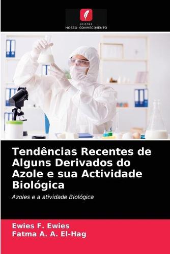 Tendencias Recentes de Alguns Derivados do Azole e sua Actividade Biologica (Paperback)