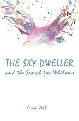 The Sky Dweller: and the Search for Whiloms (Paperback)