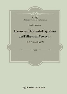 Lectures on Differential Equations and Differential Geometry - Classical Topics in Mathematics (Hardback)