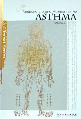 Acupuncture and Moxibustion for Asthma - Clinical Practice of Acupuncture and Moxibustion Series (Paperback)