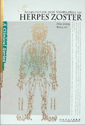 Acupuncture and Moxibustion for Herpes Zoster - Clinical Practice of Acupuncture and Moxibustion Series (Paperback)