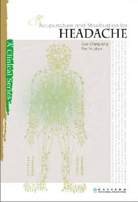 Acupuncture and Moxibustion for Headache - Clinical Practice of Acupuncture and Moxibustion Series (Paperback)