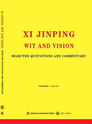Xi Jinping Wit and Vision: Selected Quotations and Commentary (Paperback)