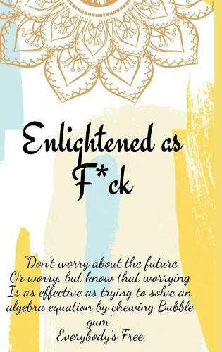 Enlightened as F*ck.Prompted Journal for Knowing Yourself.Self-exploration Journal for Becoming an Enlightened Creator of Your Life. (Hardback)