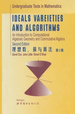 Ideals, Varieties, and Algorithms: An Introduction to Computational Algebraic Geometry and Commutative Algebra - Undergraduate Texts in Mathematics (Paperback)