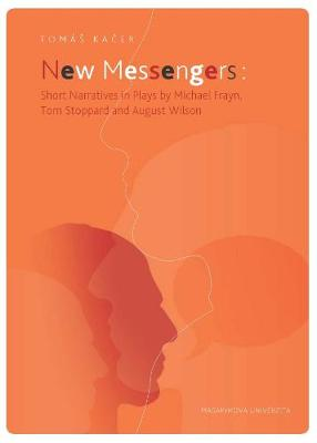 New Messengers: Short Narratives in Plays by Michael Frayn, Tom Stoppard and August Wilson (Paperback)