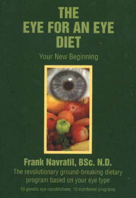 Eye for an Eye Diet: Your New Beginning -- The Revolutionary Ground-Breaking Dietary Program Based on Your Eye Type (Hardback)