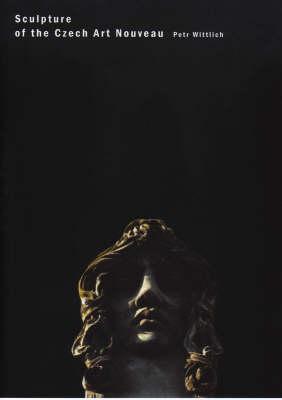 Sculpture of the Czech Art Nouveau (Hardback)