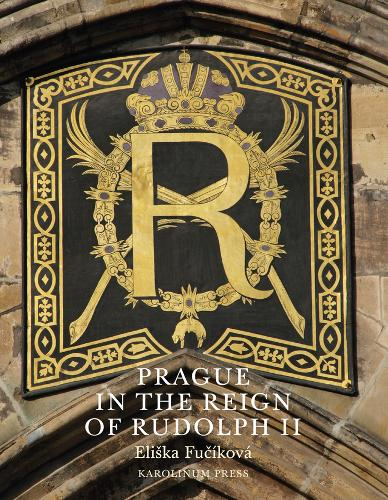 Prague in the Reign of Rudolph II: Mannerist Art and Architecture in the Imperial Capital, 1583-1612 - Prague (Paperback)