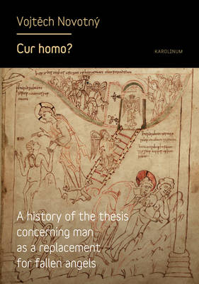 Cur Homo?: A History of the Thesis of Man as a Replacement for Fallen Angels (Paperback)