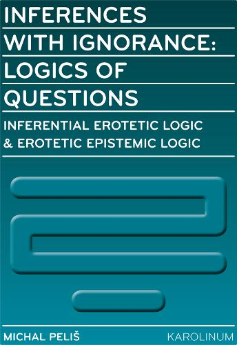 Inferences with Ignorance: Logics of Questions (Paperback)