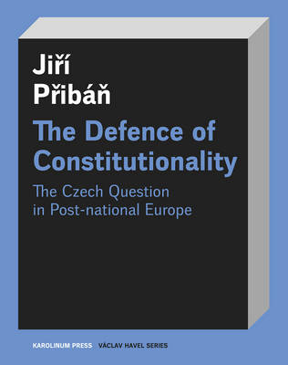 The Defence of Constitutionality: Or the Czech Question in Post-National Europe (Paperback)