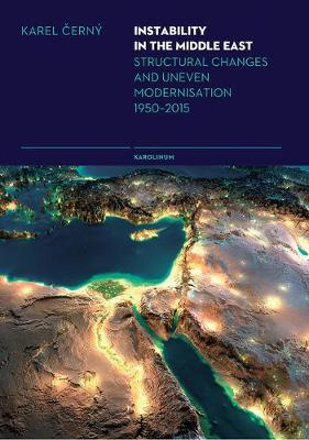 Instability in the Middle East: Structural Causes and Uneven Modernisation 1950 2012 (Paperback)